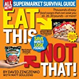 Eat This Not That! Supermarket Survival Guide, David Zinczenko and Matt Goulding, 1609612418