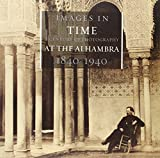 Images In Time: A Century Of Photography At The Alhambra 1840-1940 (Arquitectura)