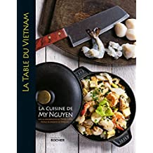 La table du Vietnam : La cuisine de My Nguyen (French Edition)