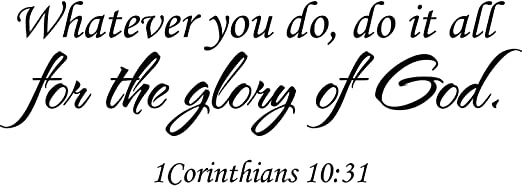 Vinyl Wall Art 1 Corinthians 10:31 Whatever you..Glory of God Vinyl Wall Decal
