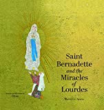 Saint Bernadette and the Miracles of Lourdes