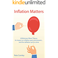 Inflation Matters: Inflationary Wave Theory, its impact on inflation past and present ... and the deflation yet to come (English Edition)