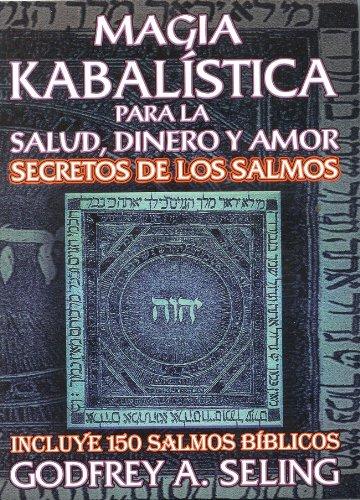 Magia Kabalistica Para La Salud, Dinero Y Amor. Secretos De Los Salmos (Incluye 150 Salmos Biblicos) (Spanish Edition) [Godfrey A. Seling] (Tapa Blanda)