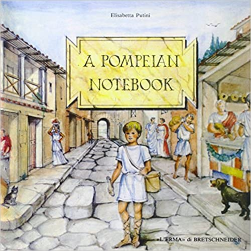 A Pompeian Notebook: Discovering a Buried City With Stories