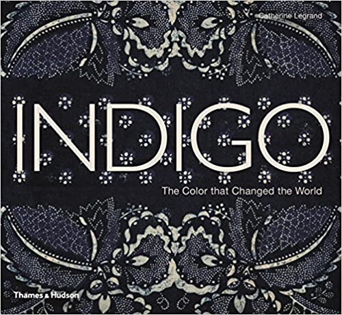 Indigo: The Color that Changed the World: Catherine Legrand ...