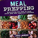 Meal Prepping: Everything You Need to Know About Easy and Organized Nutrition | Louis Laurent