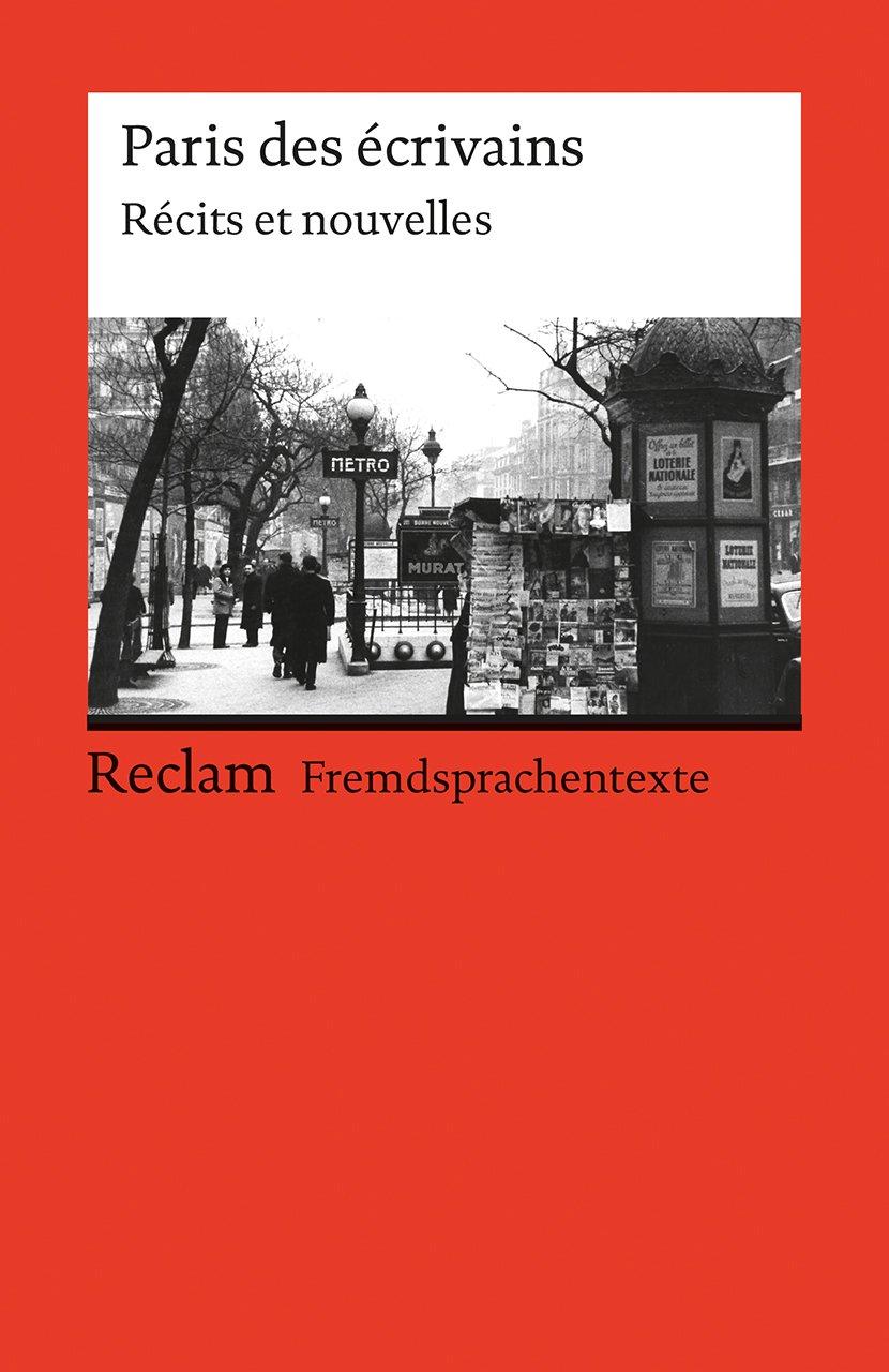 Paris des écrivains: Récits et nouvelles. Französischer Text mit deutschen Worterklärungen (Reclams Universal-Bibliothek)