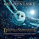Legend of the Guardians: The Owls of Ga'Hoole: Guardians of Ga'Hoole, Books One, Two, and Three Audiobook by Kathryn Lasky Narrated by Pamela Garelick