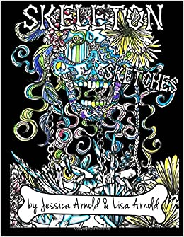 Skeleton Sketches Coloring Book: Jessica Arnold, Lisa Arnold ...