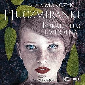Eukaliptus i werbena (Huczmiranki 1) Hörbuch