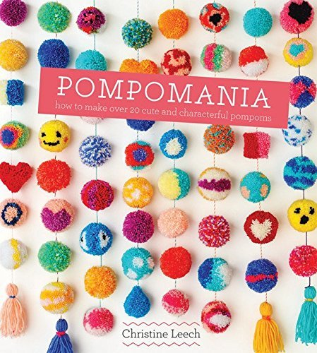 Pompomania: 30 cute and characterful pompoms by Christine ...