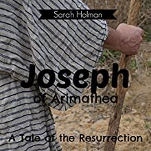 Joseph of Arimathea: A Tale of the Resurrection Audiobook by Sarah Holman Narrated by Stephen Floyd