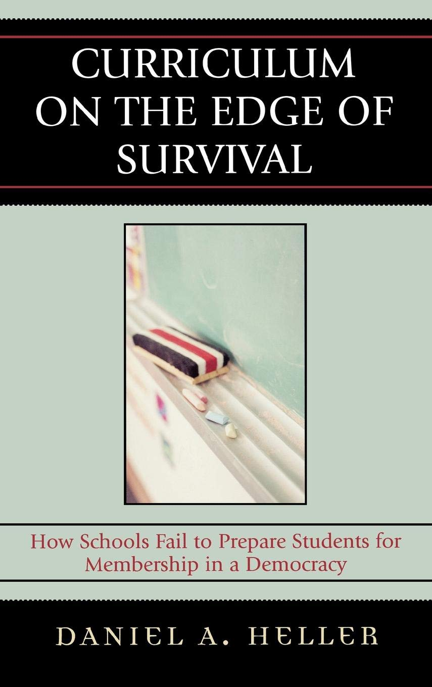 Download Curriculum on the Edge of Survival: How Schools Fail to Prepare Students for Membership in a Democracy pdf epub