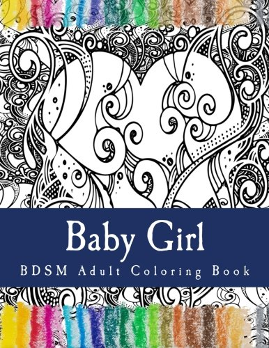 Baby Girl - BDSM Adult Coloring Book: Sexy BDSM Themed Adult Coloring