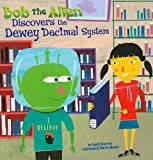Bob the Alien Discovers the Dewey Decimal System, Sandy Donovan, 1404857575