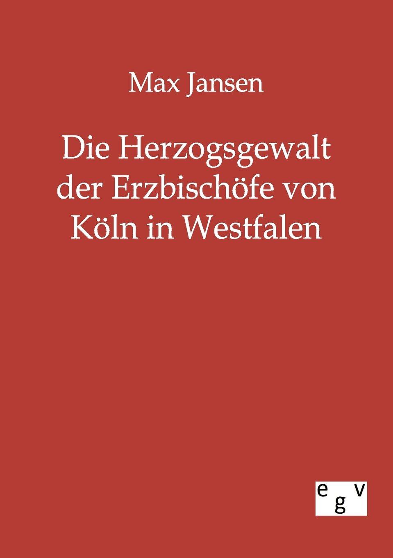 Read Online Die Herzogsgewalt der Erzbischöfe von Köln in Westfalen (German Edition) ebook