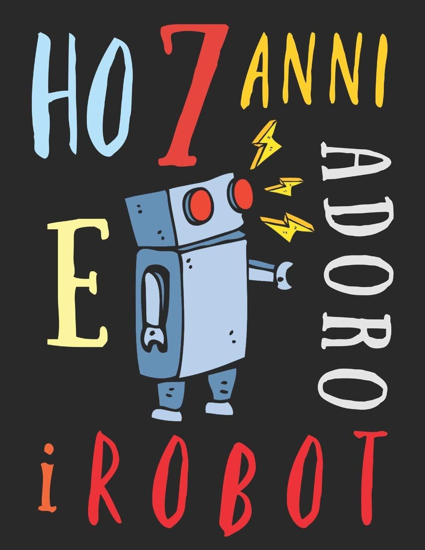 Amazon Com Ho 7 Anni E Adoro I Robot Il Libro Da Colorare Per
