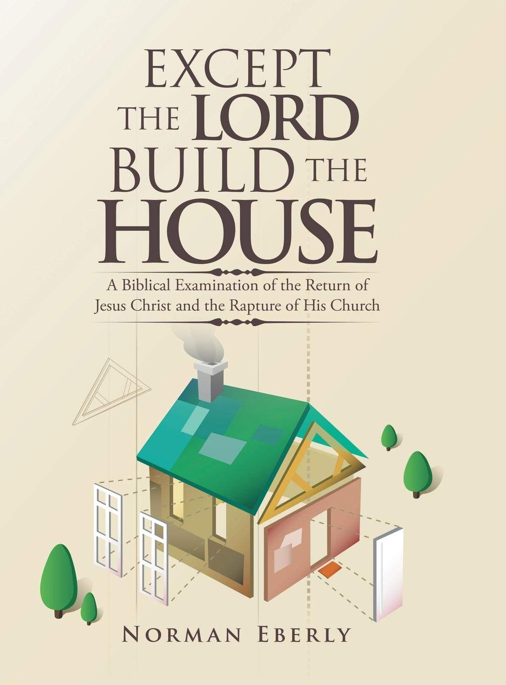 Except the Lord Build the House: A Biblical Examination of the