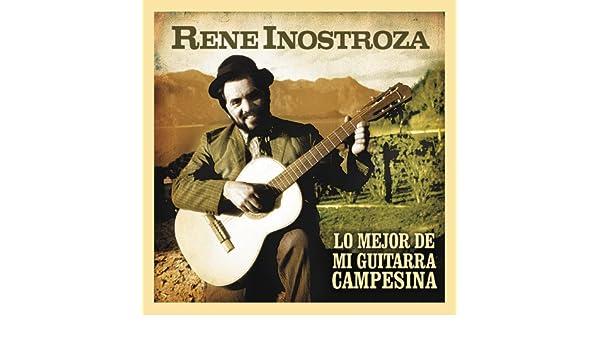 Lo mejor de mi guitarra campesina de Rene Inostroza en Amazon ...