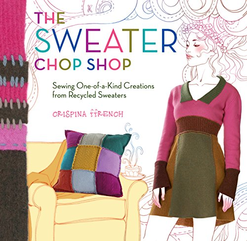 - The Sweater Chop Shop: Sewing One-of-a-Kind Creations from Recycled Sweaters