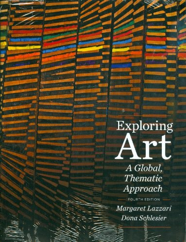 Exploring Art: A Global, Thematic Approach 4th (fourth) edition by Lazzari, Margaret, Schlesier, Dona published by Wadsworth Publishing (2011) [Paperback]