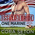 Issued to the Bride One Marine: Brides of Chance Creek, Book 4 Audiobook by Cora Seton Narrated by Wendy Tremont King