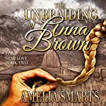 The Unbraiding of Anna Brown: Lone Star Love, Book 2 | Amelia Smarts
