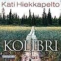 Kolibri Hörbuch von Kati Hiekkapelto Gesprochen von: Camilla Renschke