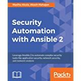 Security Automation with Ansible 2: Leverage Ansible 2 to automate complex security tasks like application security, network