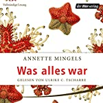 Was alles war | Annette Mingels