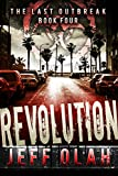 The Last Outbreak - REVOLUTION - Book 4 (A Post-Apocalyptic Thriller)