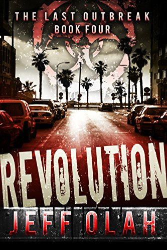 The Last Outbreak - REVOLUTION - Book 4 (A Post-Apocalyptic Thriller) by [Olah, Jeff]