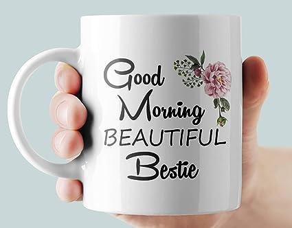 Amazoncom Good Morning Bestie Mug Bestie Gift Best Friend Gift