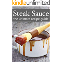 Steak Sauce :The Ultimate Guide - Over 30 Delicious & Best Selling Recipes (English Edition)