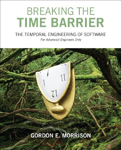 Download Breaking the Time Barrier: The Temporal Engineering of Software–For Advanced Engineers Only Pdf