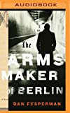The Arms Maker of Berlin: A Novel