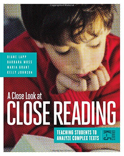 A Close Look at Close Reading: Teaching Students to Analyze Complex Texts, Grades K-5 (Teaching Middle School Students To Analyze Text)