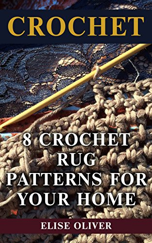 Crochet: 8 Crochet Rug Patterns For Your Home (English Edition)