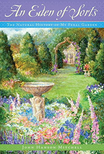 Download An Eden of Sorts: The Natural History of My Feral Garden pdf