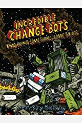 Incredible Change-Bots: Two Point Something Something Kindle Edition