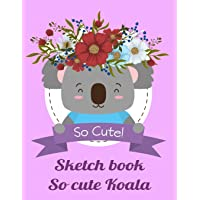 sketch book cute koala / drawing pad for adults and kids: cute koala sketch book for girls and boys, best gift sketch…