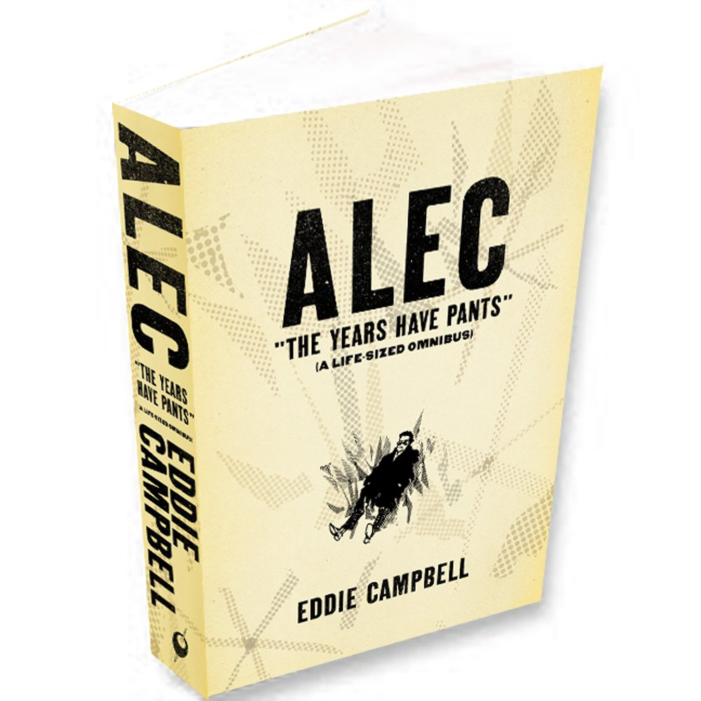 ALEC The Years Have Pants A Life Size Omnibus Eddie Campbell 9781603090254 Amazon Books