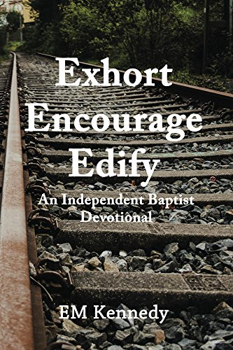 Exhort, Encourage, Edify: An Independent Baptist Devotional