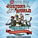 The Mental Floss History of the World: An Irreverent Romp Through Civilization's Best Bits Audiobook by Steve Wiegand, Erik Sass Narrated by Johny Heller