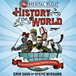 The Mental Floss History of the World: An Irreverent Romp Through Civilization's Best Bits | Steve Wiegand,Erik Sass