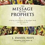 The Message of the Prophets: Audio Lectures: A Survey of the Prophetic and Apocalyptic Books of the Old Testament | J. Daniel Hays