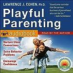 Playful Parenting | Lawrence J. Cohen Ph.D.