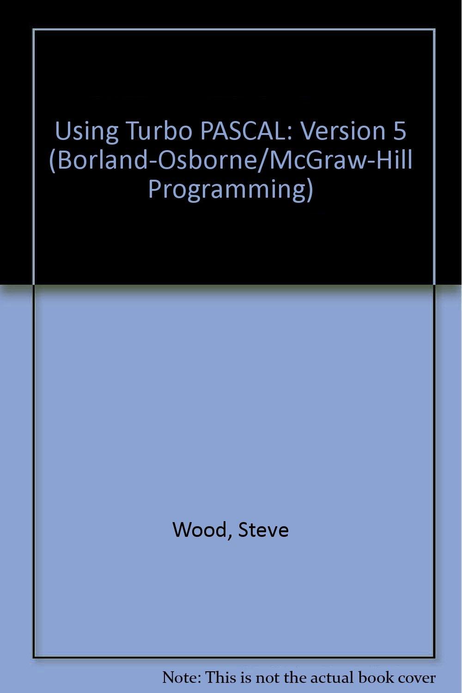Using Turbo PASCAL: Version 5 Borland-Osborne/McGraw-Hill Programming S.: Amazon.es: Steve Wood: Libros en idiomas extranjeros