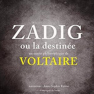 Zadig ou la Destinée   Livre audio Auteur(s) : Voltaire Narrateur(s) : Anne-Sophie Robin