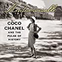 Mademoiselle: Coco Chanel and the Pulse of History Audiobook by Rhonda Garelick Narrated by Tavia Gilbert